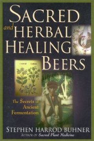 Sacred and Herbal Healing Beers - The Secrets of Ancient Fermentation